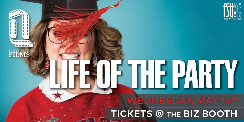First Run Film: Life of the Party Wednesday, May 16th, 2018					