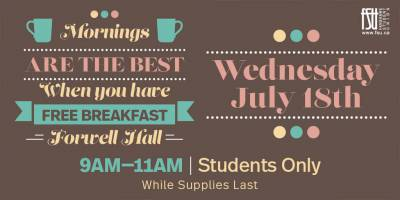 Free Breakfast Wednesday, July 18th, 2018 to Wednesday, July 18th, 2018 Forwell Hall Free Open to all Fanshawe students