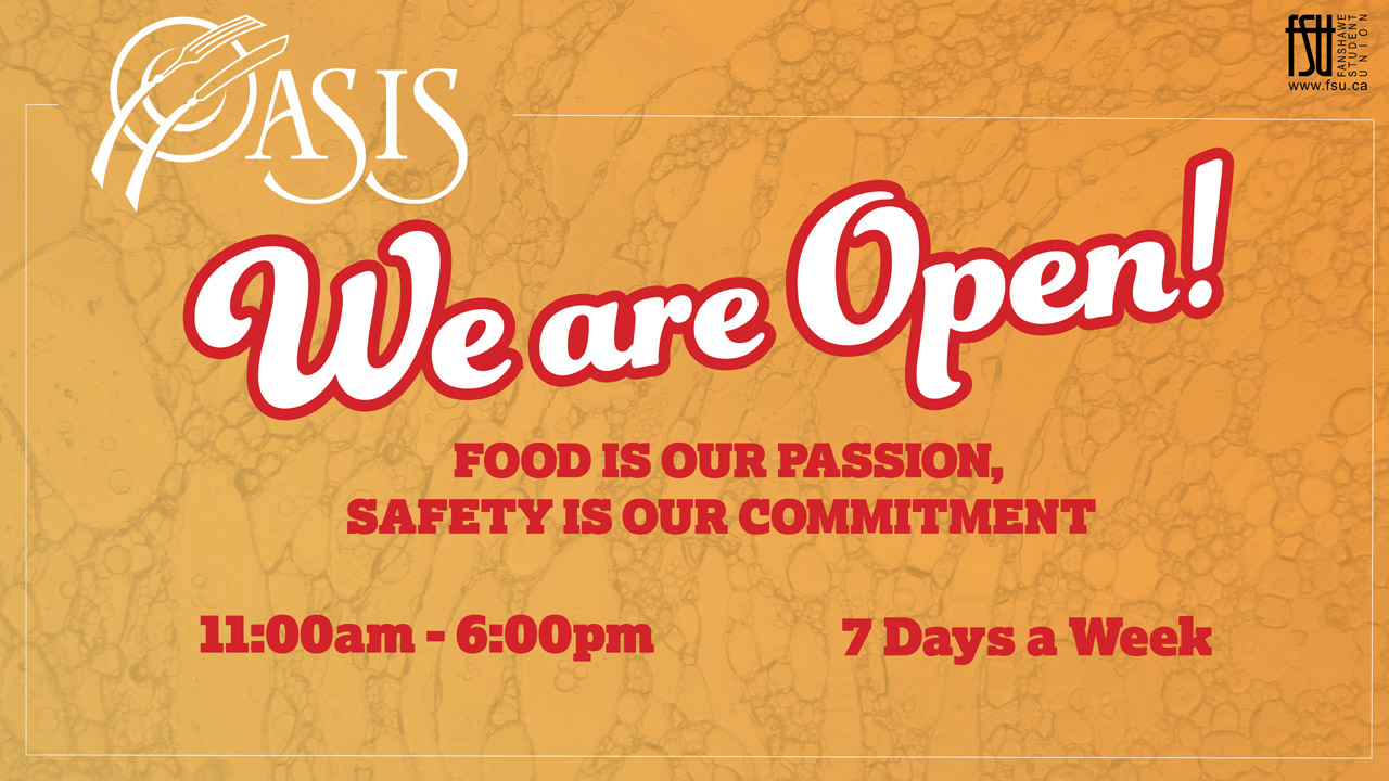 Oasis - we are open. Food is our passion. Safety is our commitment. 11 a.m. to 6 p.m. 7 days a week.